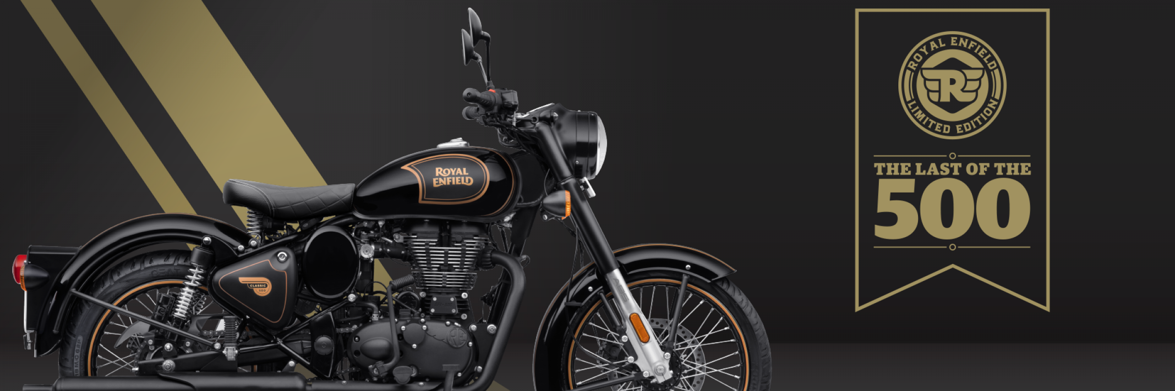 Presenting the limited edition Royal Enfield Classic 500 Tribute Black, the last to carry the iconic long-stroke single cylinder UCE 500cc engine. Handcrafted at the legendary Tiruvottiyur factory in Chennai, this commemorative edition will be made to ord